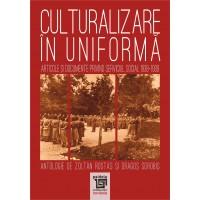 Culturalizare in uniforma. Articole si documente privind serviciul social 1938-1939