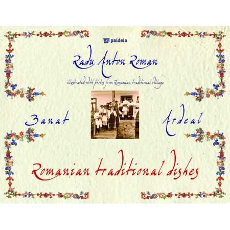 Romanian traditional dishes from Banat and Ardeal - Radu Anton Roman Studii culturale 115,60 lei 0511P