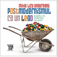 Postmodernismul ca un lego. Exerciţii pentru acasă - Mihai Licu Ungureanu