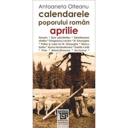 Paideia Calendarele poporului roman - aprilie - Antoaneta Olteanu Studii culturale 26,97 lei