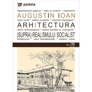 Paideia Arhitectura (supra)realismului socialist - Augustin Ioan Arte & arhitecturi 32,75 lei 0431P