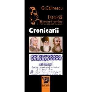 CRONICARII. Din istoria literaturii române - George Călinescu