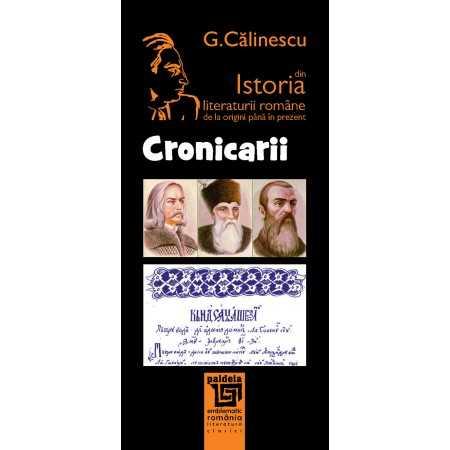 CRONICARII. Din istoria literaturii române - George Călinescu Litere 40,00 lei