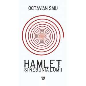 Hamlet şi nebunia lumii - Octavian Saiu