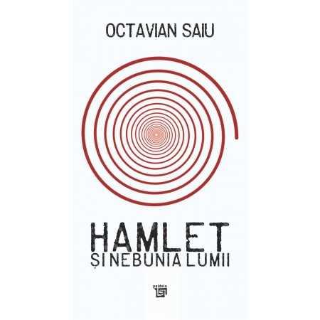 Hamlet şi nebunia lumii - Octavian Saiu Litere 50,00 lei 1762P