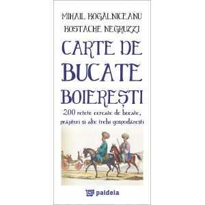 Carte de bucate boieresti. 200 de retete cercate de bucate, prajituri - Mihail Kogalniceanu, Kostache Negruzzi