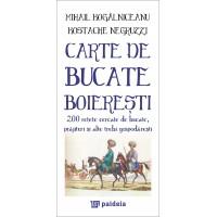 Carte de bucate boieresti. 200 de retete cercate de bucate, prajituri - Mihail Kogălniceanu, Kostache Negruzzi