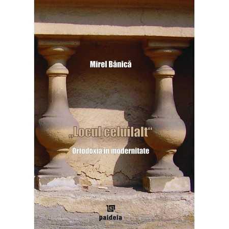 """Paideia """"Locul celuilalt"""" – Ortodoxia in modernitate - Mirel Bănică E-book 10,00 lei E00000983"""