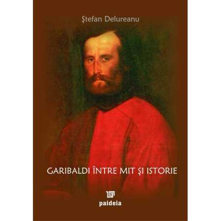 Paideia Garibaldi între mit şi istorie - Ştefan Delureanu E-book 15,00 lei E00000909