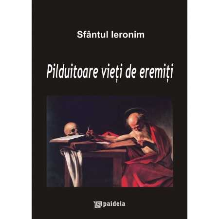 Paideia Pilduitoare vieţi de eremiţi - Sfântul Ieronim E-book 10,00 lei E00001108