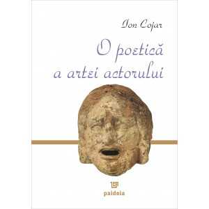 Paideia Poetics of the actor's art - Studying the Theatrical Course Arts & Architecture 20,00 lei