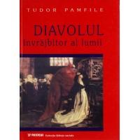 Diavolul învrăjbitor al lumii - după credinţele poporului român - Tudor Pamfile