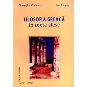 Filosofia greacă în texte alese - Gheorghe Vlăduțescu și Ion Bănșoiu
