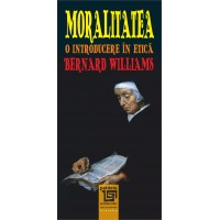 Moralitatea. O introducere in etica - Bernard Williams