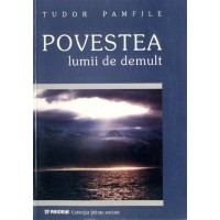 Povestea lumii de demult după credinţele poporului român - Tudor Pamfile