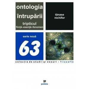 Ontologia întrupării. Tripticul fiinţă-esenţă-fenomen - Tănase Nichifor