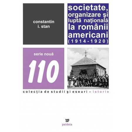 Societate, organizare şi luptă naţională la românii americani (1914-1920) - Constantin I. Stan E-book 15,00 lei E00001744