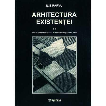 Arhitectura existenţei vol. II. Teoria elementelor versus Structura categorială a lumii