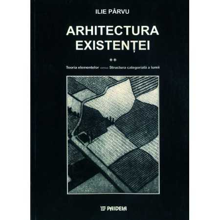 Paideia Existence architecture vol. II. Theory of elements versus The categorical structure of the world Philosophy 30,00 lei