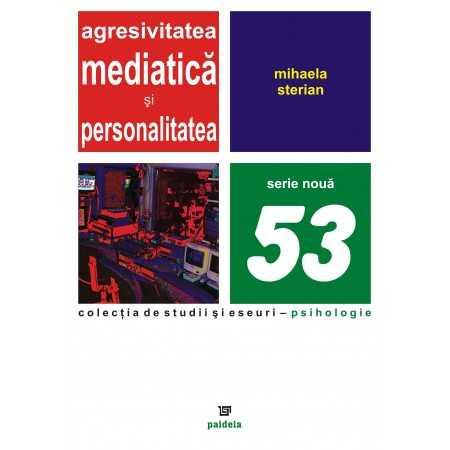 Paideia Agresivitatea mediatică şi personalitatea - Mihaela Sterian E-book 10,00 lei E00000750
