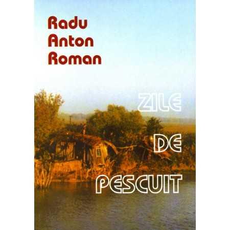 Zile de pescuit - Radu Anton Roman E-book 15,00 lei E00000200