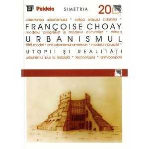 Urbanismul, utopii şi realităţi - Francoise Choay