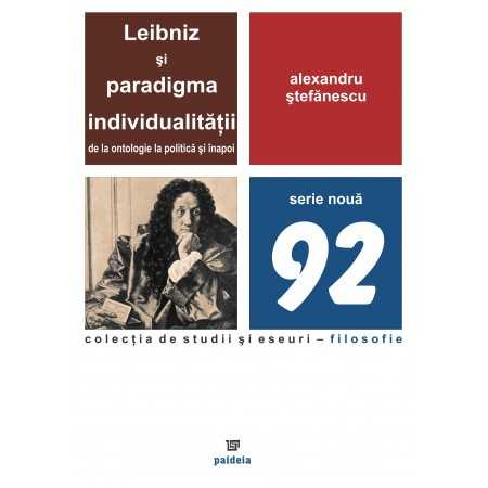 Paideia Leibniz şi paradigma individualităţii. De la ontologie la politică şi înapoi - Alexandru Ștefănescu E-book 15,00 lei ...