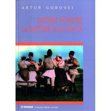 Paideia Datinile noastre la naştere şi la nuntă - Artur Gorovei E-book 10,00 lei E00000822