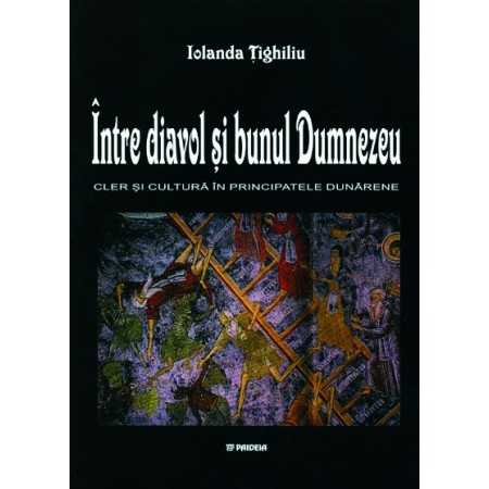 Paideia Between the Devil and God. Culture and clergy in the Danube Principalities (1600-1774) E-book 15,00 lei