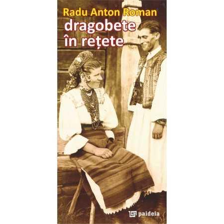 Paideia Dragobete în reţete - Radu Anton Roman Studii culturale 14,00 lei 1490P