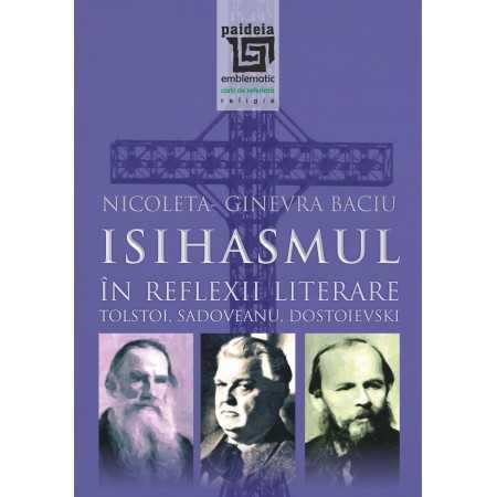 Paideia Isihasmul în reflexii literare: Tolstoi, Sadoveanu, Dostoievski - Nicoleta-Ginevra Baciu Teologie 52,00 lei 1512P