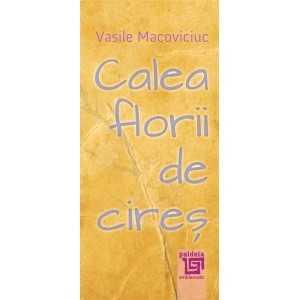 Calea florii de cireș - Vasile Macoviciuc Literaturi 17,34 lei 1905P