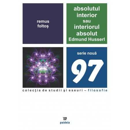 Paideia Absolutul interior sau interiorul absolut. Edmund Husserl - Remus Foltoș E-book 10,00 lei E00000735