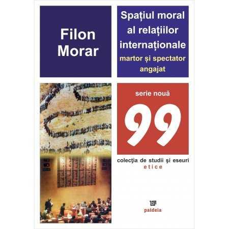 Spaţiul moral al relaţiilor internaţionale – martor şi spectator angajat - Filon Morar E-book 15,00 lei E00000538