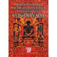 Metafizica idealistă a budhismului. Cele trei registre ale existenţei şi problema continuităţii lor - Ovidiu Cristian Nedu