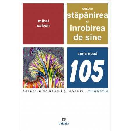 Despre stăpânirea şi înrobirea de sine - Mihai Salvan E-book 15,00 lei E00001403