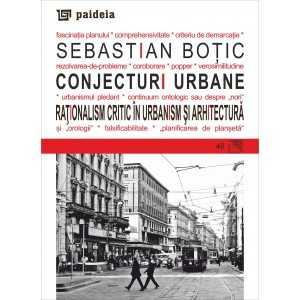 Conjecturi urbane. Raţionalism critic în urbanism şi arhitectură - Sebastian Boţic