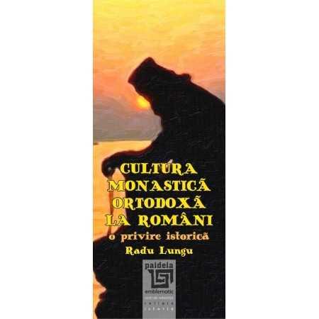 Cultura monastică ortodoxă la români - Radu Lungu E-book 15,00 lei E00001404