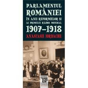 Parlamentul României în anii reformelor şi ai primului război mondial. 1907-1918