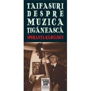 Taifasuri despre muzica ţigănească - Speranta Radulescu