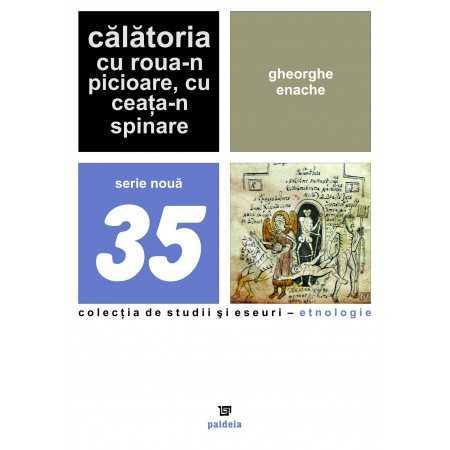 Călătoria cu roua-n picioare, cu ceaţa-n spinare - Gheorghe Enache E-book 15,00 lei E00000789