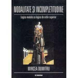 Paideia Modalitate şi incompletitudine. Logica modală ca logică de ordin superior - Mircea Dumitru Filosofie 58,00 lei 1059P