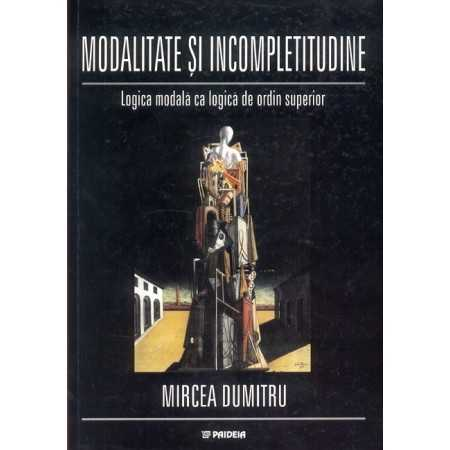 Paideia Modality and incompleteness. Modal logic as a superior ranked logic Philosophy 58,00 lei