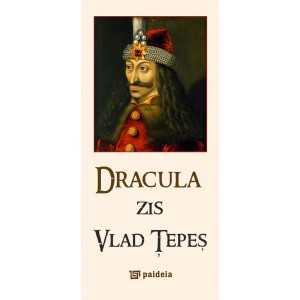 "Dracula zis ""Vlad Ţepeş"", ed. bilingva, ro-eng. - Radu Lungu"