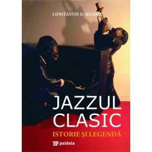Paideia Jazzul clasic. Istorie si legendă - Constantin D. Mendea Litere 165,00 lei 0195P