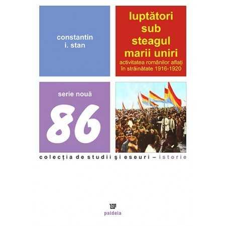 Luptatori sub steagul Marii Uniri - Constantin I. Stan E-book 15,00 lei E00000310