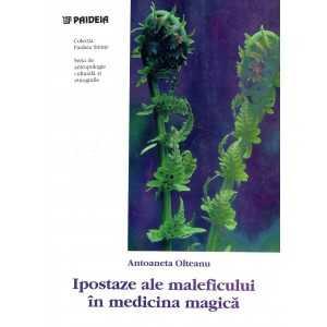 Ipostaze ale maleficului în medicina magică - Antoaneta Olteanu