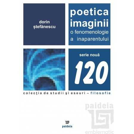 Paideia Poetica imaginii. O fenomenologie a inaparentului - Dorin Stefanescu Filosofie 56,00 lei 1967P