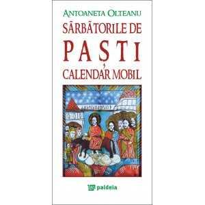 Sarbatorile de Pasti. Calendar mobil - Antoaneta Olteanu