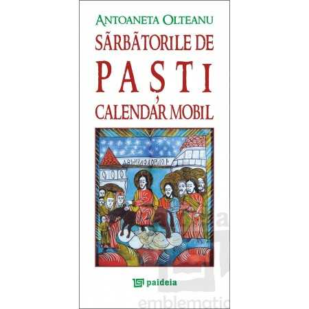 Paideia Sarbatorile de Pasti. Calendar mobil - Antoaneta Olteanu Studii culturale 22,00 lei 0625P